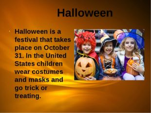 Halloween Halloween is a festival that takes place on October 31. In the Uni