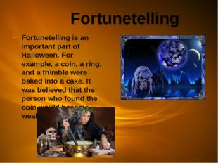 Fortunetelling Fortunetelling is an important part of Halloween. For example