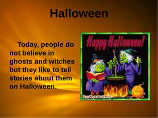 Halloween Today, people do not believe in ghosts and witches but they like to