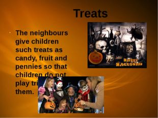 Treats The neighbours give children such treats as candy, fruit and pennies