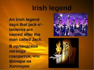 Irish legend An Irish legend says that jack-o'-lanterns are named after the