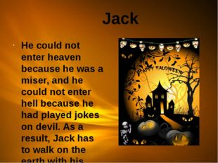 Jack He could not enter heaven because he was a miser, and he could not ente