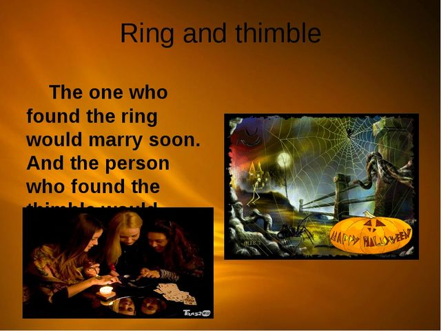 Ring and thimble The one who found the ring would marry soon. And the person...