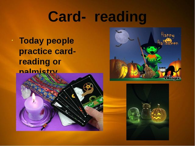 Card- reading Today people practice card- reading or palmistry.