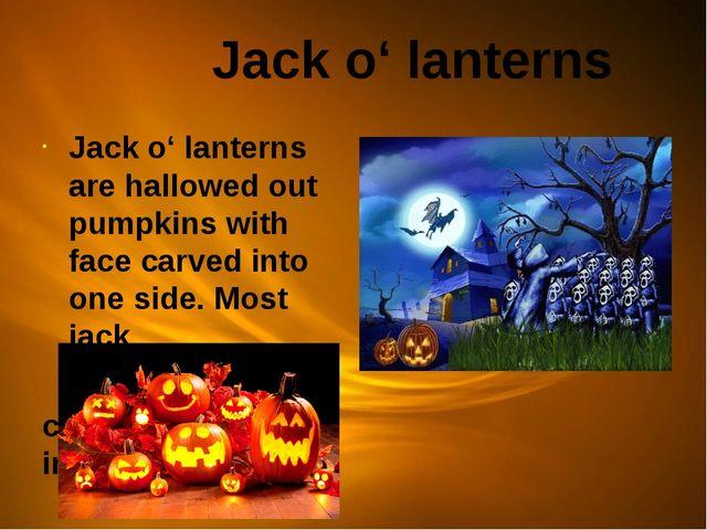 Jack o' lanterns Jack o' lanterns are hallowed out pumpkins with face carved...
