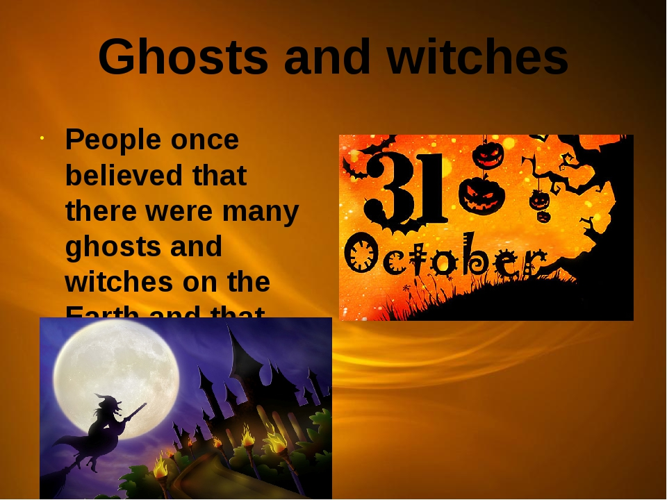 Ghosts and witches People once believed that there were many ghosts and witch...