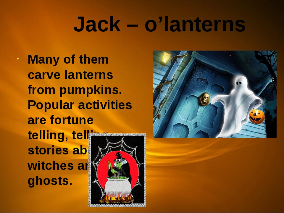 Jack – o'lanterns Many of them carve lanterns from pumpkins. Popular activit...