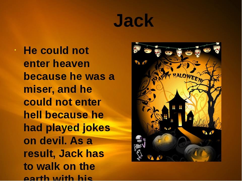 Jack He could not enter heaven because he was a miser, and he could not ente...