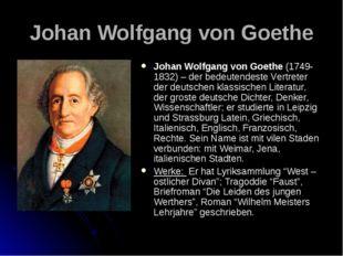 Johan Wolfgang von Goethe Johan Wolfgang von Goethe (1749-1832) – der bedeute