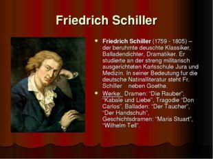 Friedrich Schiller Friedrich Schiller (1759 - 1805) – der beruhmte deuschte K