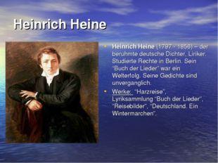 Heinrich Heine Heinrich Heine (1797 - 1856) – der beruhmte deutsche Dichter,