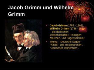 Jacob Grimm und Wilhelm Grimm Jacob Grimm (1785 - 1863), Wilhelm Grimm (1786