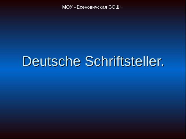 Deutsche Schriftsteller. МОУ «Есеновичская СОШ»
