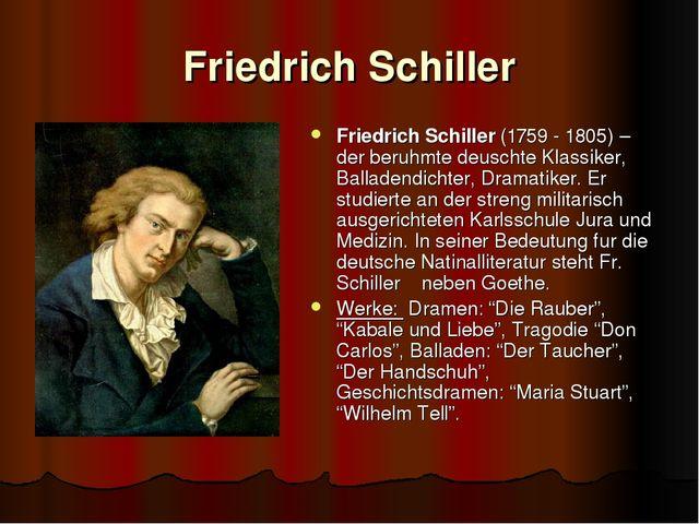 Friedrich Schiller Friedrich Schiller (1759 - 1805) – der beruhmte deuschte K...