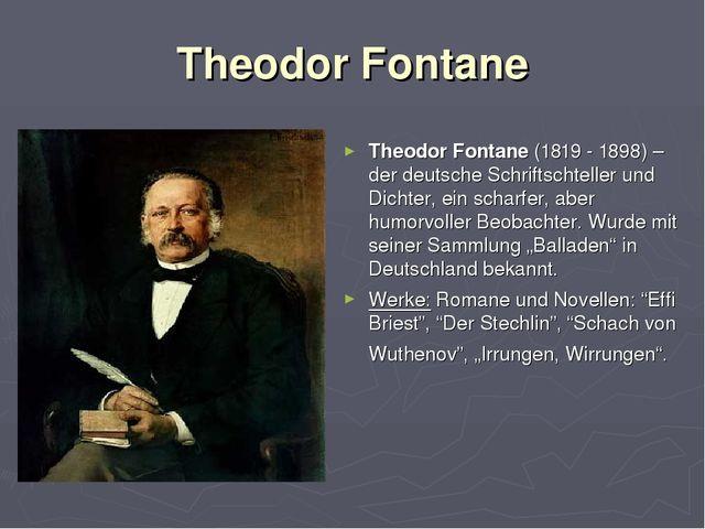 Theodor Fontane Theodor Fontane (1819 - 1898) – der deutsche Schriftschteller...