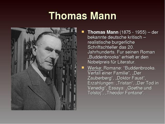 Thomas Mann Thomas Mann (1875 - 1955) – der bekannte deutsche kritisch – real...