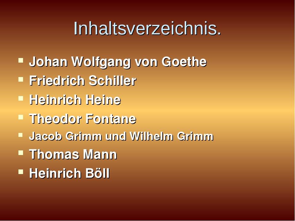Inhaltsverzeichnis. Johan Wolfgang von Goethe Friedrich Schiller Heinrich Hei...