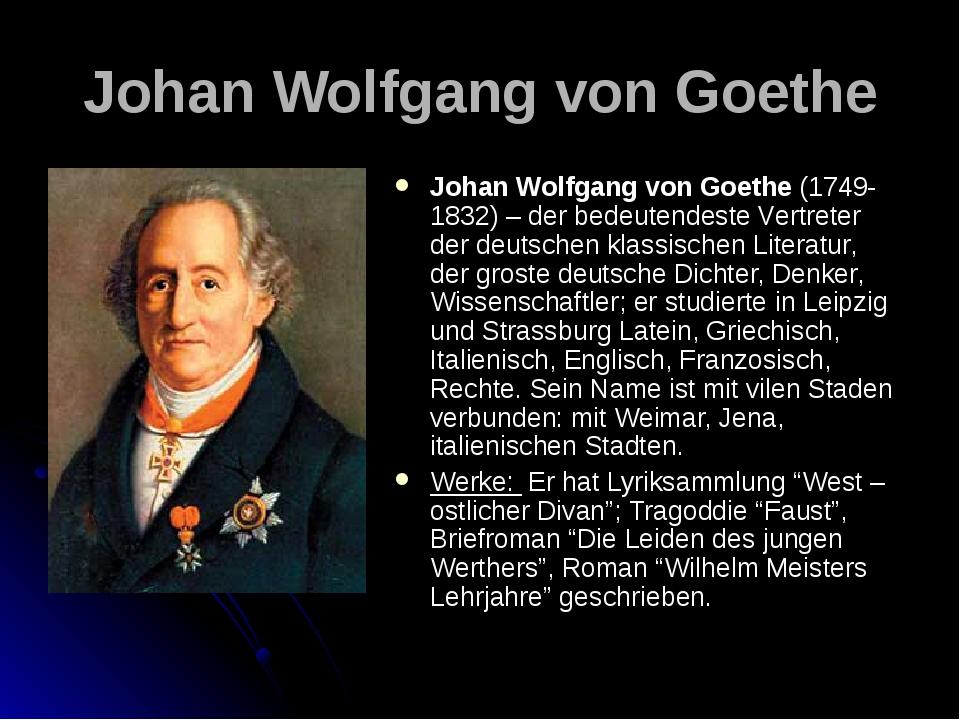 Johan Wolfgang von Goethe Johan Wolfgang von Goethe (1749-1832) – der bedeute...