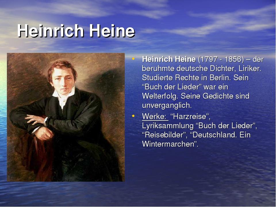 Heinrich Heine Heinrich Heine (1797 - 1856) – der beruhmte deutsche Dichter,...