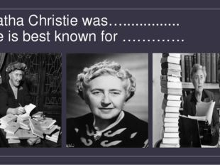 Agatha Christie was….............. She is best known for ………….