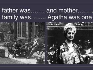 Her father was……. and mother…….. Her family was…..... Agatha was one of…
