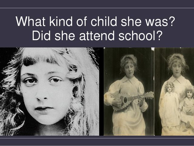What kind of child she was? Did she attend school?