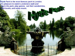 Hyde Park is the most famous park in London. It's pleasure to watch Londoners