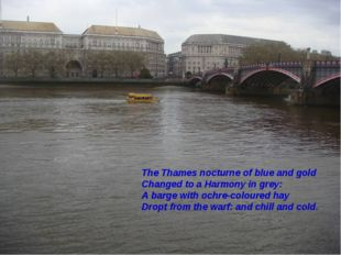 The Thames nocturne of blue and gold Changed to a Harmony in grey: A barge wi
