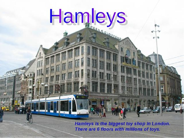 Hamleys is the biggest toy shop in London. There are 6 floors with millions o...