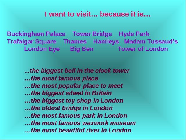 I want to visit… because it is… Buckingham Palace Tower Bridge Hyde Park Traf...