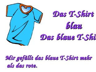 Das T-Shirt blau Das blaue T-Shirt Mir gefällt das blaue T-Shirt mehr als das