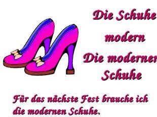 Die Schuhe modern Die modernen Schuhe Für das nächste Fest brauche ich die mo