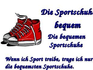 Die Sportschuhe bequem Die bequemen Sportschuhe Wenn ich Sport treibe, trage