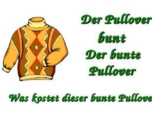 Der Pullover bunt Der bunte Pullover Was kostet dieser bunte Pullover?
