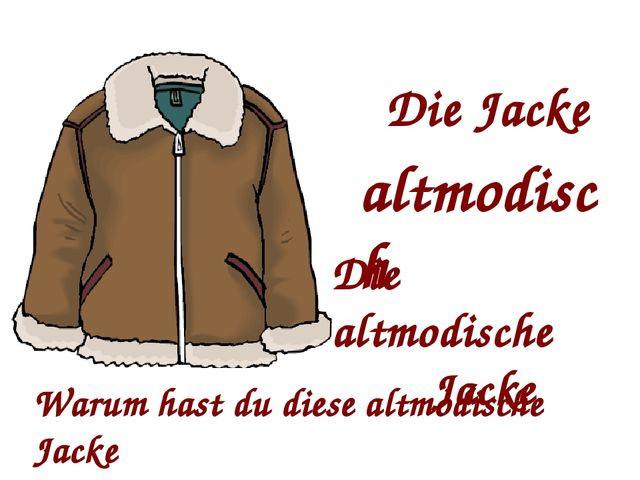 Die Jacke altmodisch Die altmodische Jacke Warum hast du diese altmodische Ja...