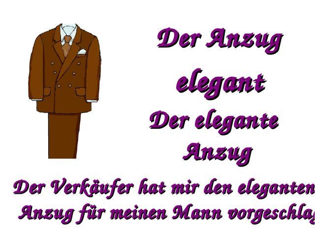 Der Anzug elegant Der elegante Anzug Der Verkäufer hat mir den eleganten Anzu...