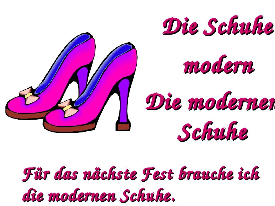 Die Schuhe modern Die modernen Schuhe Für das nächste Fest brauche ich die mo...
