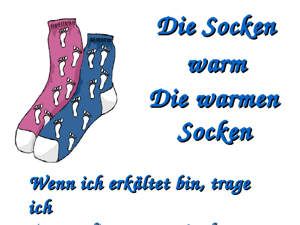Die Socken warm Die warmen Socken Wenn ich erkältet bin, trage ich immer die...