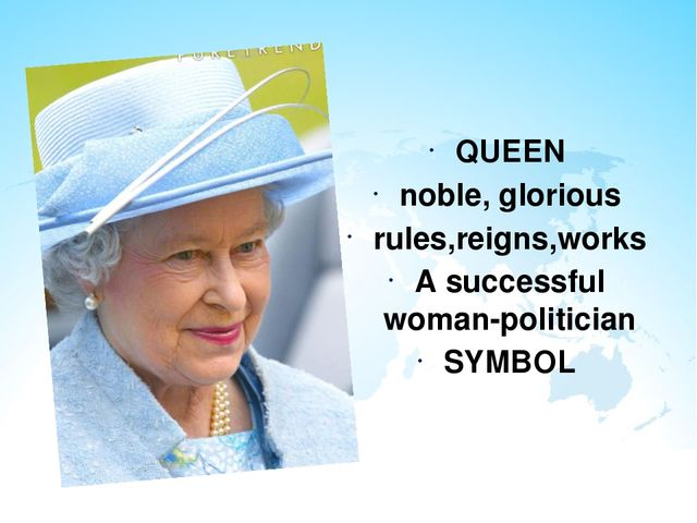 QUEEN noble, glorious rules,reigns,works A successful woman-politician SYMBOL