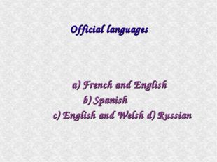 a) French and English b) Spanish c) English and Welsh d) Russian Official la