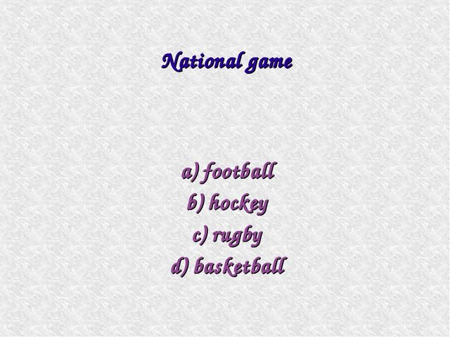 a) football b) hockey c) rugby d) basketball National game