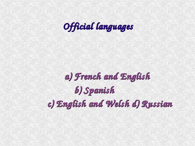 a) French and English b) Spanish c) English and Welsh d) Russian Official la...