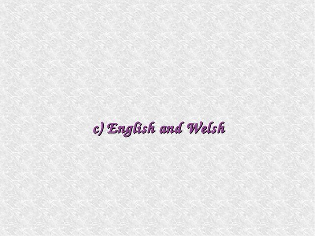 c) English and Welsh