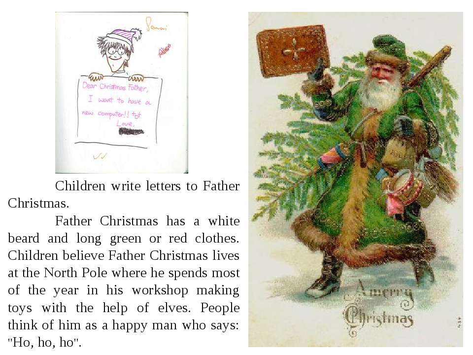 Children write letters to Father Christmas. 	Father Christmas has a white b...