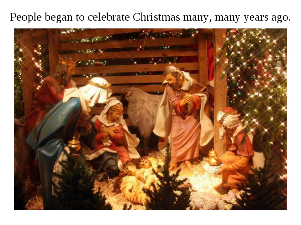 People began to celebrate Christmas many, many years ago.