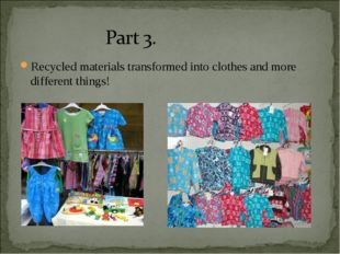 Recycled materials transformed into clothes and more different things!
