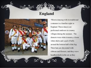 England Morris dancing with its traditional costumes is a familiar sight in E
