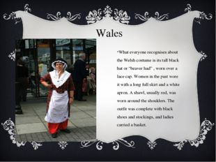 Wales What everyone recognises about the Welsh costume is its tall black hat