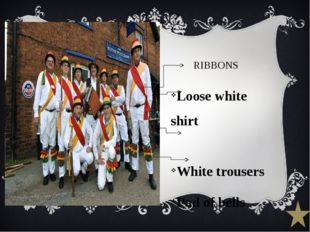 RIBBONS Loose white shirt White trousers Pad of bells