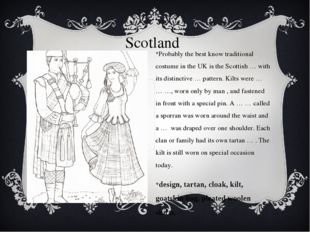 Scotland Probably the best know traditional costume in the UK is the Scottish